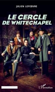 Julien Lefebvre - Le cercle de Whitechapel.