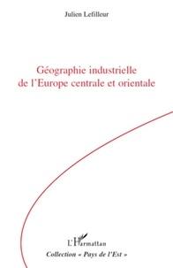 Julien Lefilleur - Géographie industrielle de l'Europe centrale et orientale.