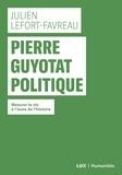 Julien Lefort-Favreau - Pierre Guyotat politique - Mesurer la vie à l'aune de l'histoire.
