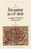 Julien Léonard - Etre pasteur au XVIIe siècle - Le ministère de Paul Ferry à Metz (1612-1669).