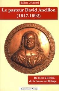 Julien Léonard - Le pasteur Ancillon (1617-1692) - De Metz à Berlin, de la France au Refuge.