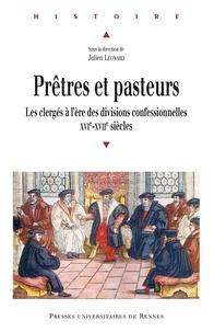 Julien Léonard - Prêtres et pasteurs - Les clergés à l'ère des divisions confessionnelles (XVIe-XVIIe siècles).
