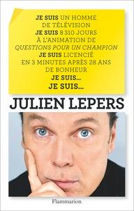 Julien Lepers - Je suis un homme de télévision, je suis 8 310 jours à l'animation de Questions pour un champion, je suis licencié en 3 minutes après 28 ans de bonheut, je suis... je suis....