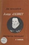 Julien Lesbats - J'ai rencontré... Jeanne d'Albret - Recherches historiques.