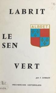 Julien Lesbats et Jean-Hubert Bernadet - Labrit, Le Sen, Vert - Recherches historiques.