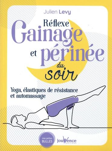 Reflexe gainage et périnée du soir. Yoga, élastiques de résistance et automassage