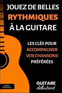 Julien Lheureux - Jouez de belles rythmiques à la guitare - Les clés pour accompagner vos chansons préférées.