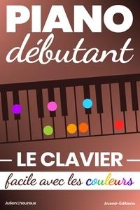 Julien Lheureux - Piano Débutant. Le CLAVIER facile avec les couleurs.