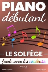Julien Lheureux - Piano Débutant. Le SOLFÈGE facile avec les couleurs (vol.1).