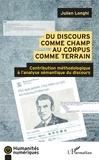 Julien Longhi - Du discours comme champ au corpus comme terrain - Contribution méthodologique à l'analyse sémantique du discours.