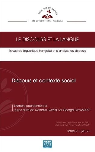 Julien Longhi et Nathalie Garric - Le discours et la langue N° 9.1/2017 : Discours et contexte social.