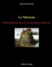 Julien-Louis Rochedy - Le marteau - Déclaration de guerre à la décadence moderne.