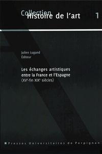 Téléchargez-le e-books Les échanges artistiques entre la France et l'Espagne (XVe-fin XIXe siècles)