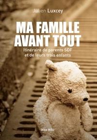 Julien Luxcey - Ma famille avant tout - Itinéraire de parents SDF et de leurs trois enfants.