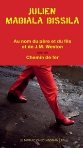 Julien Mabiala Bissila - Au nom du père et du fils et de J-M Weston suivi de Chemin de fer.