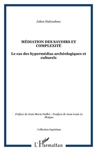 Julien Mahoudeau - Médiation des savoirs et complexité - Le cas des hypermédias archéologiques et culturels.