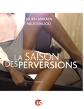 Julien Makaya - La saison des perversions.