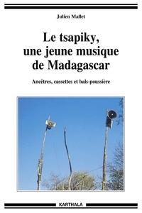 Julien Mallet - Le tsapiky, une jeune musique de Madagascar - Ancêtres, cassettes et bals-poussière. 1 Cédérom