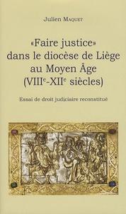 """Julien Maquet - """"Faire justice"""" dans le diocèse de Liège au Moyen Age (VIIIe-XIIe siècles) - Essai de droit judiciaire reconstitué."""
