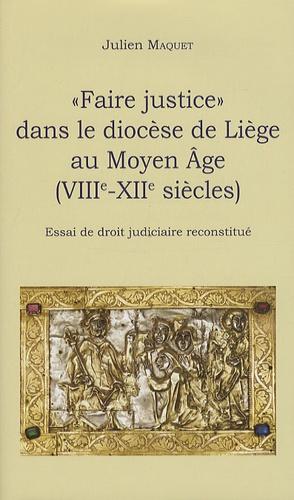 """""""Faire justice"""" dans le diocèse de Liège au Moyen Age (VIIIe-XIIe siècles). Essai de droit judiciaire reconstitué"""