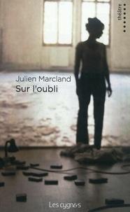 Julien Marcland - Sur l'oubli.