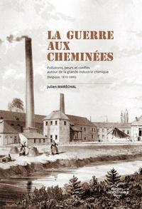 Julien Maréchal - La guerre aux cheminées - Pollutions, peurs et conflits autour de la grande industrie chimique (Belgique, 1810-1880).