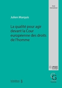 Julien Marquis - La qualité pour agir devant la Cour européenne des Droits de l'Homme.