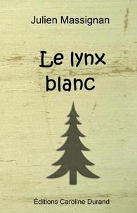 Julien Massignan - Le lynx blanc.