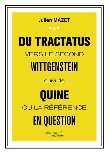 Du Tractatus vers le second Wittgenstein. Suivi de Quine ou la référence en question