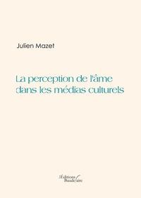 Julien Mazet - La perception de l'âme dans les médias culturels.