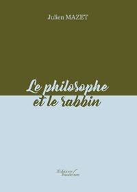Julien Mazet - Le philosophe et le rabbin.