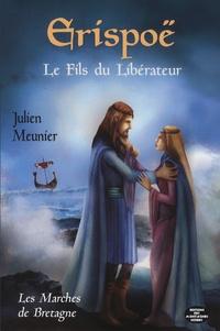 Julien Meunier - Les Marches de Bretagne Tome 2 : Erispoë - Le fils du libérateur.