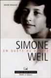 Julien Molard - Simone Weil en quête de vérité - Texte intégral de son Autobiographie spirituelle présenté et analysé.