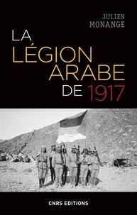 Julien Monange - La légion arabe de 1917 dans le Hedjaz en guerre.