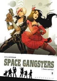 Julien Motteler - Space gangsters Tome 1 : Plaisir aquatique.