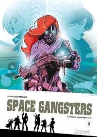 Julien Motteler - Space gangsters Tome 2 : Plaisir aquatique 2.2.