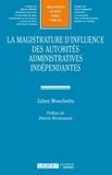 Julien Mouchette - La magistrature d'influence des autorités administratives indépendantes.