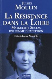 Julien Moulin - La Résistance dans la Loire - Marguerite Soulas, une femme d'exception.