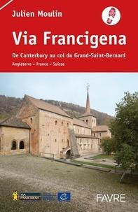 Julien Moulin - Via Francigena - De Canterbury au col du Grand Saint-Bernard.