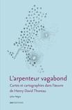 Julien Nègre - L'arpenteur vagabond - Cartes et cartographies dans l'oeuvre de Henry David Thoreau.