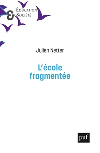 Julien Netter - L'école fragmentée - Division du travail et inégalités dans l'école primaire.