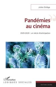 Julien Ortéga - Pandémies au cinéma - 1919-2019 : un siècle d'anticipation.