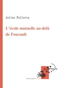 Julien Pallotta - L'école mutuelle au-delà de Foucault.