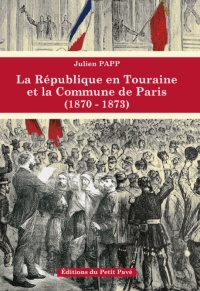 Julien Papp - La République en Touraine et la Commune de Paris (1870-1873).
