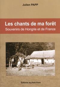 Julien Papp - Les chants de ma forêt - Souvenirs de Hongrie et de France.
