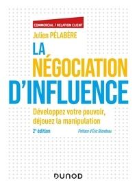Julien Pélabère - La négociation d'influence - Développez votre pouvoir, déjouez la manipulation.