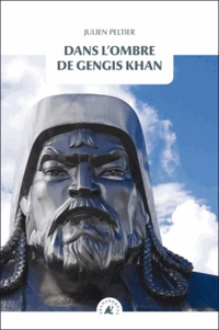 Julien Peltier - Dans l'ombre de Gengis Khan.