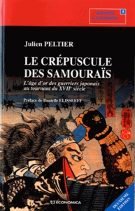 Julien Peltier - Le crépuscule des Samouraïs - L'âge d'or des guerriers japonais au tournant du XVIIe siècle.
