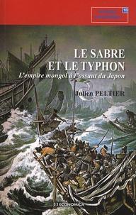 Julien Peltier - Le sabre et le typhon - L'empire mongol à l'assaut du Japon.