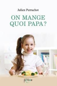 Julien Perruchot - On mange quoi papa ?.